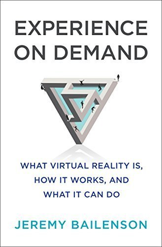 Experience on Demand: What Virtual Reality Is, How it works, and What it can do?