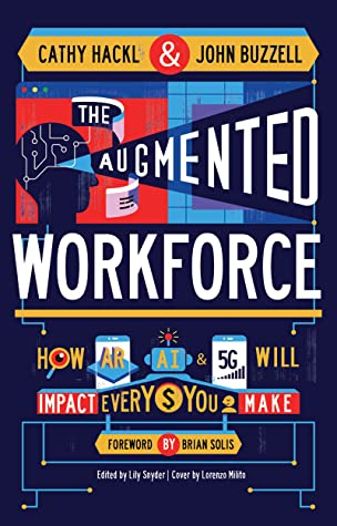 The Augmented Workforce How Artificial Intelligence, Augmented Reality, and 5G Will Impact Every Dollar You Make Book.